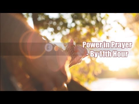 Power in prayer w/ lyrics - 11th Hour