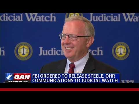 FBI ordered to release Steele, Ohr communications to Judicial Watch