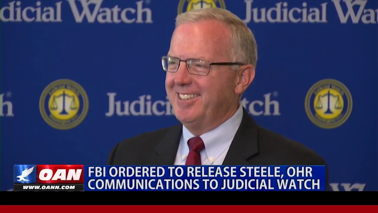 OAN FBI ordered to release Steele, Ohr communications to Judicial Watch