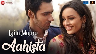 Aahista (Video Song) | Laila Majnu (2018)