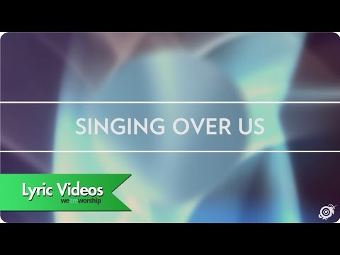 Worship Central - Singing Over Us - Lyric Video