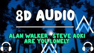 Alan Walker & Steve Aoki - Are You Lonely feat. ISAK (8D AUDIO)🎧