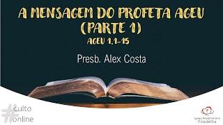 A MENSAGEM DO PROFETA AGEU (PARTE 1) I Presb. Alex Costa
