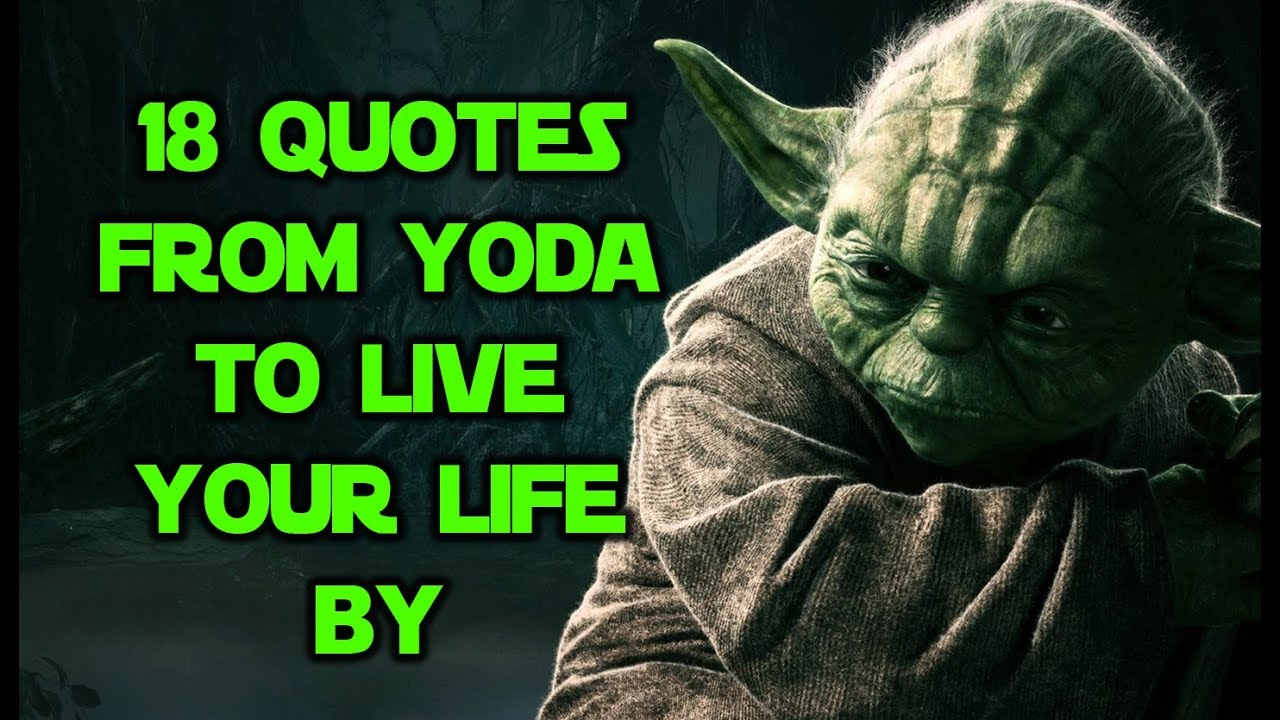 18 Quotes From Yoda To Live Your Life By Youtube