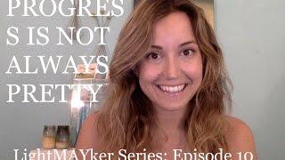 Progress is not always pretty - LightMAYker Series: Episode 10