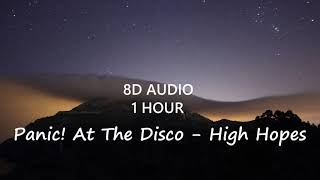 (1 Hour) Panic! At The Disco - High Hopes (8D Audio) 🎧