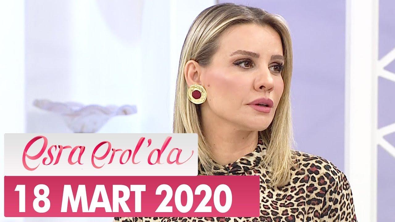 Esra Erol'da 18 Mart 2020 - Tek Parça