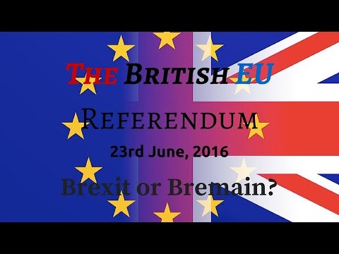 The British EU Referendum (23rd June, 2016): Brexit or Bremain?