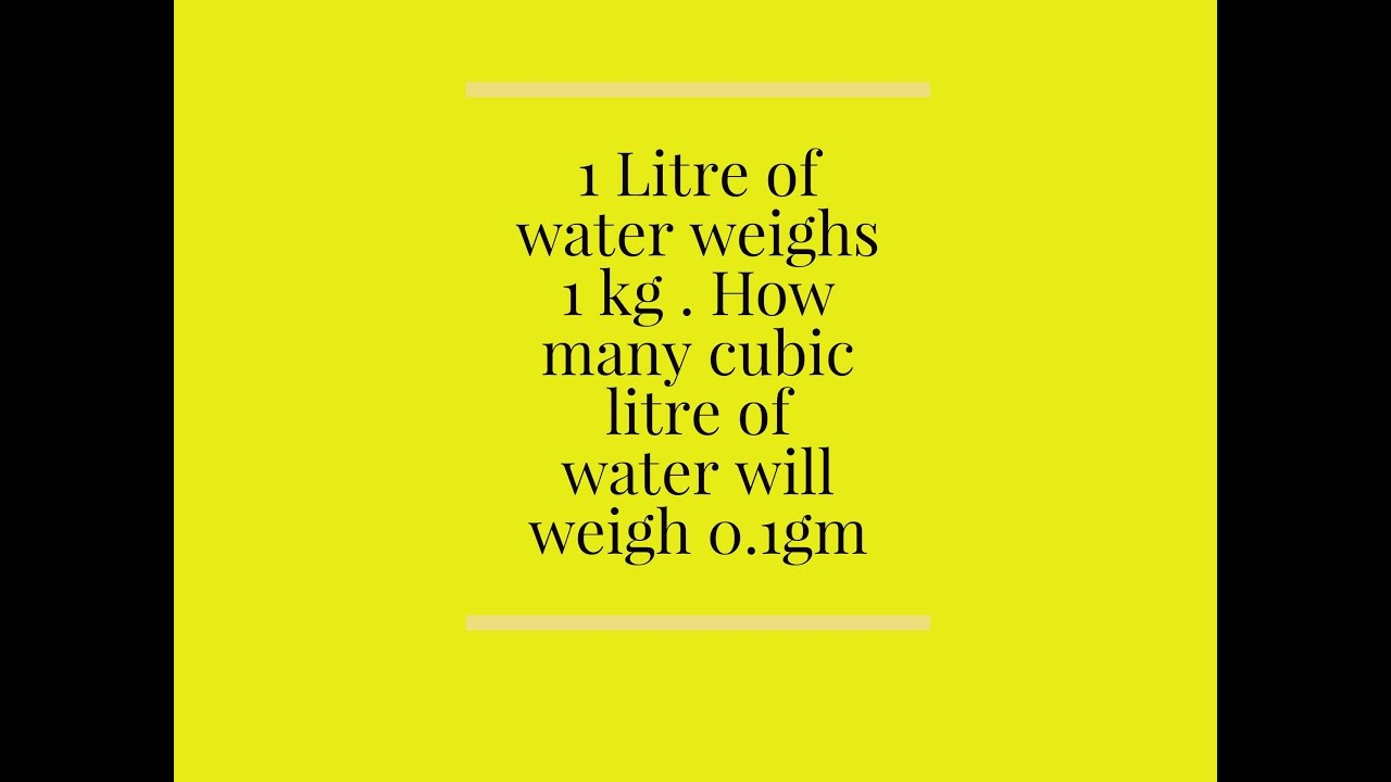 1 litre of water weighs 1 kg how many cubic litre of water will weigh youtube - Liter to kg conversion calculator ...