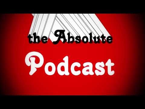 The Absolute Podcast Ep. 4