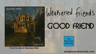 Weakened Friends - Good Friend (Official Audio)