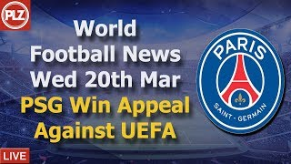 PSG Win Appeal Against UEFA - Wednesday 20th March - PLZ World Football News thumbnail