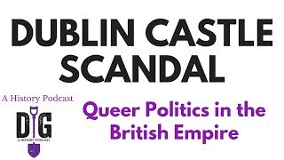 Queer Politics: The Dublin Castle Scandal of 1884