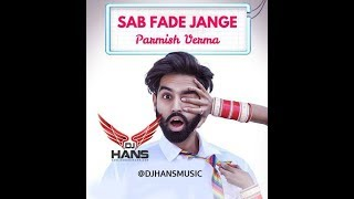 PARMISH VERMA | SAB FADE JANGE REMIX (DJ HNAS) DHOL MIX | VIDEO MIXED BY JASSI BHULLAR