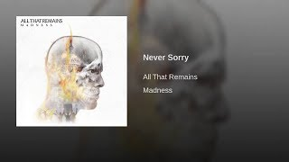 All That Remains - Never Sorry