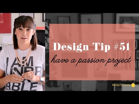 Design Tip #51 - Have a Passion Project