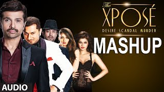 The Xposé Mashup Full Song (Audio) Kiran Kamath | Himesh Reshammiya | Yo Yo Honey Singh