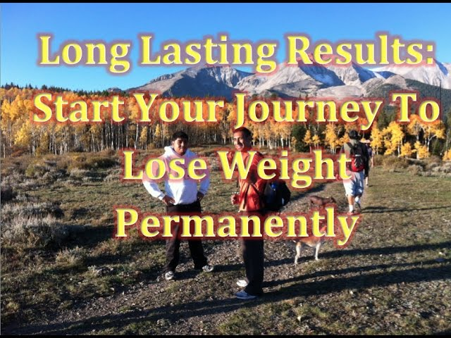 Achieve Long Lasting Weight Loss Results: Start Your Journey To Lose Weight Permanently
