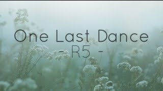 Repeat youtube video R5 - One Last Dance (Lyrics)