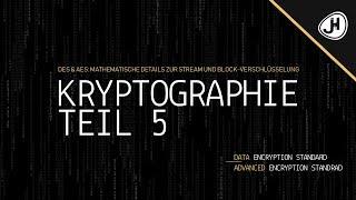 DES & AES: Mathematische Details zur Stream und Block-Verschlüsselung |Teil 5 Crashkurs Kryptografie