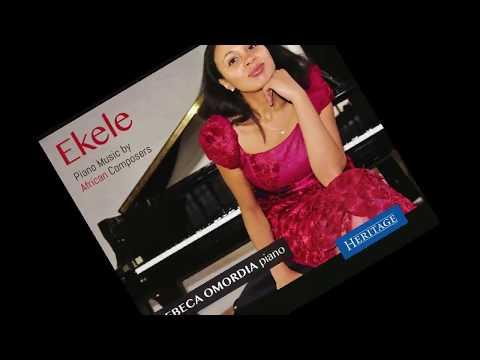 EKELE: PIANO MUSIC  AFRICAN COMPOSERS REBECA OMORDIA PIANO