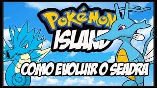 POKEMON ISLAND-COMO EVOLUIR O SEADRA PARA O KINGDRA