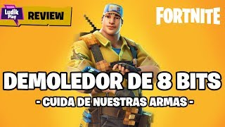 8 BITS DEMOLEDOR GUIDE, PRENDRE SOIN DE NOS ARMES! FORTNITE SAUVE LE MONDE REVIEW ANALISIS