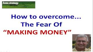 Forex Strategies and Secrets #1 Fear of Making Money