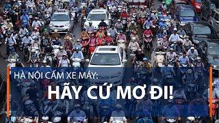 Hà Nội cấm xe máy: Hãy cứ mơ đi!   VTC1