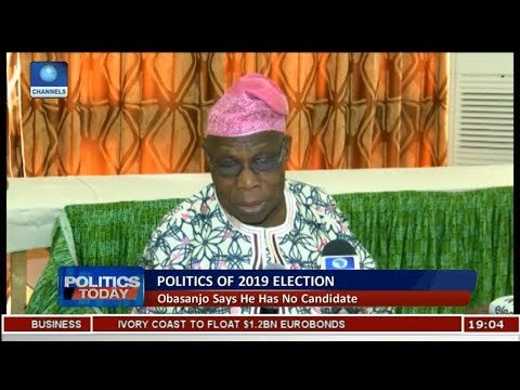 2019 Election: I Have No Candidate For 2019 - Obasanjo |Politics Today|