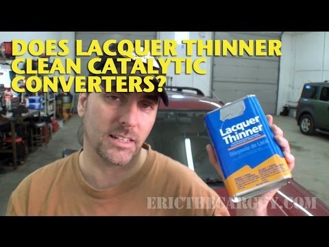 Does Lacquer Thinner Clean Catalytic Converters? -EricTheCarGuy