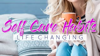 9 Self Care Habits That Changed My Life