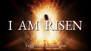 """I AM RISEN (From: A Return to the Garden) - """"I AM THE RESURRECTION AND THE LIFE!"""""""
