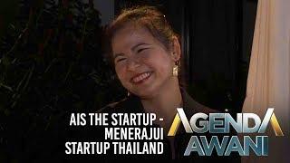Agenda AWANI: AIS The Startup - Menerajui startup Thailand