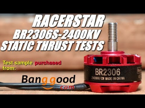 Banggood RacerStar RS2306S-2400KV Thrust Tests and Overview -Power to the People!