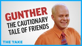 gunther-the-cautionary-tale-of-friends