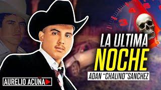 La Ultima Noche de Adan Chalino Sanchez 🙏