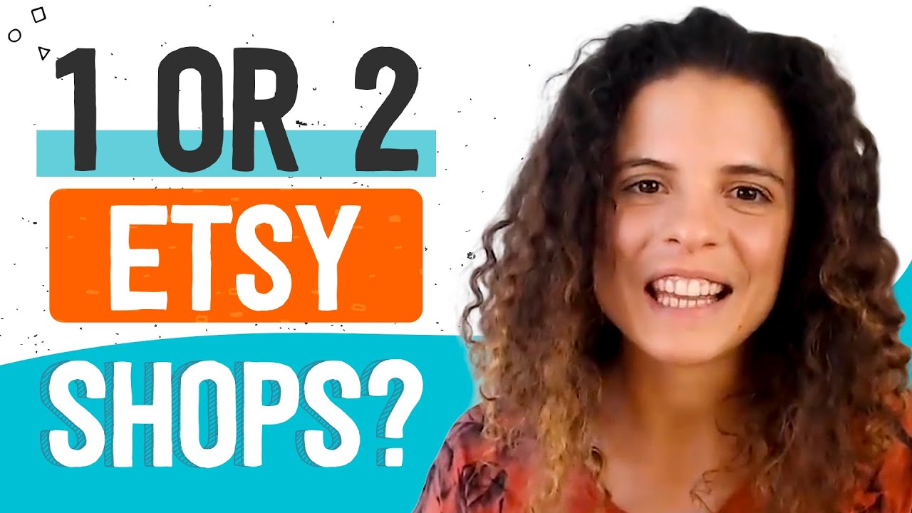 Should you have 1 or 2 ETSY SHOPS? 4 Simple Questions to Help You Make The Right Decision