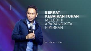 Ps. Jemmy J. Pah - Berkat Kebaikan Tuhan Melebihi Apa Yang Kita Pikirkan