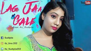 Lag Jaa Gale | Cover By Sudipta | Lata Mangeshkar | Hindi Song
