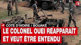 Côte d'Ivoire/Bouaké : le colonel Ouei réapparaît et demande à être entendu par la justice française