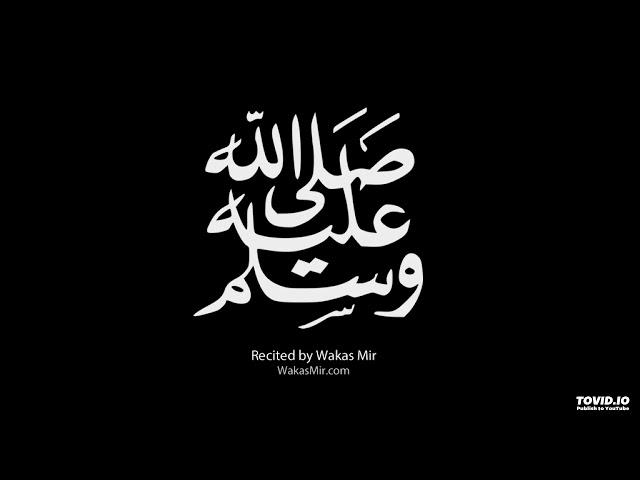 Salallahu Alaa Muhammad Salallahu Alayihi Wasalam - Wakas Mir