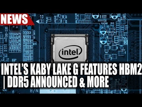 Intel's Kaby Lake G Features HBM2 | DDR5 Announced | Power Color Tease 580 Or Vega?