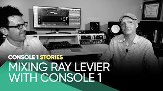 Console 1 Stories – Mixing Ray LeVier with Console 1