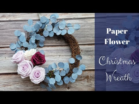 Paper Flower Christmas Wreath DIY - crepe paper roses and leaves