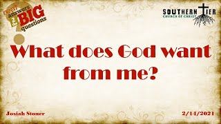 What does God want from me? - Josiah Stoner - 2-14-2021