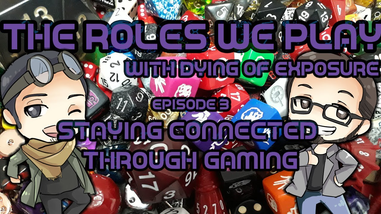 The Roles We Play: With Dying of Exposure - Staying Connected Through Gaming