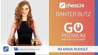Banter Blitz Chess with IM Anna Rudolf (Miss Strategy) – September 5, 2018