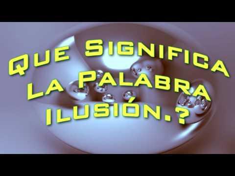¿Que Significa La Palabra Ilusion.?