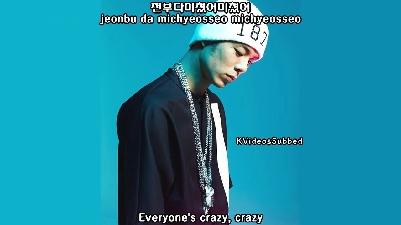 빈지노 (Beenzino) - 미쳤어 (Crazy as F**k) ft. 던밀스 (Don Mills) [Eng Sub + Han +  Rom] - YouTube
